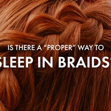 "Is there a ""Proper"" Way to Sleep in Braids?"